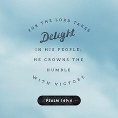 For the Lord takes delight in his people; he crowns the humble with victory. Psalm 149:4 NIV  #Bible #scripture #verse #verseoftheday #qotd #followHIM #amen #askchavonne #ibelieve #likes #l4l #God #Jesus #hallelujah #life #love #peace #globe #worldwide #world #gospel #image #imagery #prayers #blessings #question9to5 #SpiritualSunday  Today's Hashtag - #SpiritualSundays