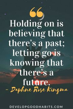 holding on is believing that there's a past; letting go is knowing that there's a future. #AwesomeQuotes