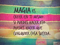 """""""La magia es creer en ti mismo, si puedes hacer eso, puedes hacer que cualquier cosa suceda."""" ... Goethe #Frases"""