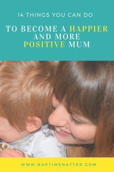 If you are finding motherhood difficult and feel like you are focussing on all the negatives then this post can help you. here are 14 things you can do that will help you on your journey to becoming a happier person and a more positive parent. #mumlife