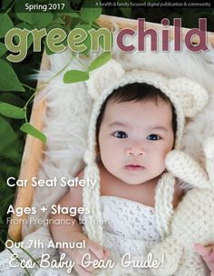 ***Free Natural Parenting Magazine*** The Spring 2017 issue of Green Child feaures our 7th annual Eco Baby Gear Guide, along with  natural parenting advice for all ages & stages.