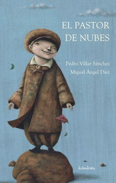 El pastor de nubes (Book, [University of Nebraska Omaha] New Books, Good Books, 5 Little Monkeys, Teaching Spanish, Reading Activities, Children's Book Illustration, Book Cover Design, Little Ones, Childrens Books