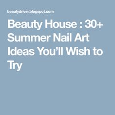 Beauty House : 30+ Summer Nail Art Ideas You'll Wish to Try