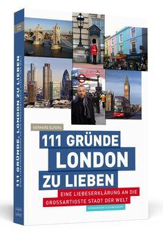 111 Gründe, London zu lieben: Eine Liebeserklärung an die großartigste Stadt der Welt by Gerhard Elfers
