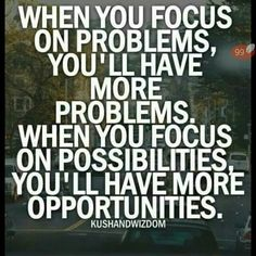 Focus on the possibilities. :-D