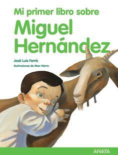 Resultado de imagen de Mi primer libro sobre Miguel Hernández. José Luis Ferris, ilustraciones de Max Hierro. Anaya, 2010.