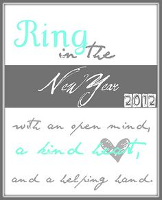 New Year's printable.... Ring in the New Year with an open mind, a kind heart, and a helping hand