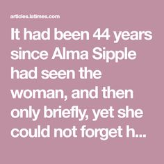 It had been 44 years since Alma Sipple had seen the woman, and then only briefly, yet she could not forget her--the no-nonsense brown hair, the rimless glasses, the air of authority. Everything (Page 2 of 4)