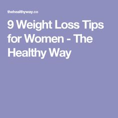 9 Weight Loss Tips for Women - The Healthy Way