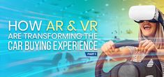 How AR & VR Are Transforming the Car Buying Experience – Part 1 Augmented Reality, Virtual Reality, Ar Technology, Retail Sector, Retail Experience, Time Shop, Making Waves, Automotive Industry, Vr