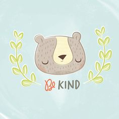 Be Kind Bear by Ashley Giessing, via Behance
