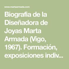 Biografia de la Diseñadora de Joyas Marta Armada (Vigo, 1967). Formación, exposiciones individuales, exposiciones colectivas, premios, residencias de artistas...