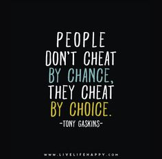 People don't cheat by chance, they cheat by choice. - Tony Gaskins