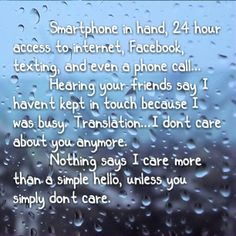 Keep in touch, don't ignore friends, say hello if you care, the phone works both ways...smartphones, Facebook,  texting.