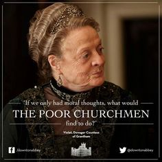 The everwise  Dowager Countess:)
