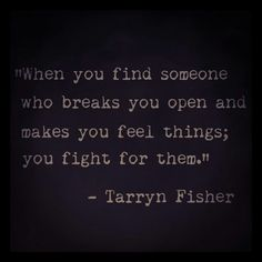 """... you fight for them"" -Tarryn Fisher"