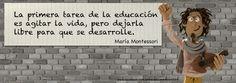 La primera tarea de la educación es agitar la vida, pero dejarla libre para que se desarrolle. -María Montessori #Spanish #Quotes #Inspiration #Education