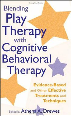 Blending Play Therapy with Cognitive Behavioral Therapy: Evidence-Based and Other Effective Treatments and Techniques. Treatments therapists can use when working with children and adolescents.