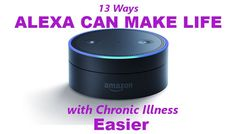Ways that Amazon's Alexa can make life with chronic illness easier