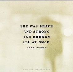 She Was Brave and Strong (Live Life Quotes, Love Life Quotes, Live Life Happy) - Fashion Great Quotes, Me Quotes, Motivational Quotes, Inspirational Quotes, Happy Quotes, Night Quotes, Be Brave Quotes, Lost Soul Quotes, Cheer Up Quotes