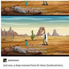 I anymousse And now, a deep moment from Dr Heinz Doofenshmirtz. Really Funny Memes, Stupid Funny Memes, Funny Relatable Memes, Haha Funny, Funny Cute, Hilarious, Funny Stuff, Random Stuff, Phineas And Ferb Memes