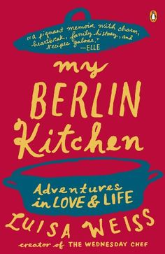 My Berlin Kitchen: A Love Story (with Recipes) by Luisa Weiss