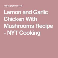 Lemon and Garlic Chicken With Mushrooms Recipe - NYT Cooking