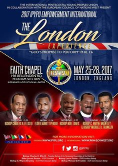 The International Pentecostal Young People's Union in Collaboration with the European Council of Nations West present 2017 IPYPU Empowerment International on May 25-28, 2017 ft Bishop Charles H. Ellis, III, Elder Jarrett Perdue, Bishop Noel Jones, Bishop C. Wayne Brantley & Bishop Micael D. Franklin.  Location: Faith Chapel 198 Bellenden Road, Peckham, London, England.  For More Info: www.IPYPU.org www.paw-ecnwest.org
