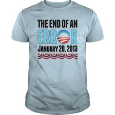 The End of an Error January 20, 2013 Anti Obama T-Shirts #gift #ideas #Popular #Everything #Videos #Shop #Animals #pets #Architecture #Art #Cars #motorcycles #Celebrities #DIY #crafts #Design #Education #Entertainment #Food #drink #Gardening #Geek #Hair #beauty #Health #fitness #History #Holidays #events #Home decor #Humor #Illustrations #posters #Kids #parenting #Men #Outdoors #Photography #Products #Quotes #Science #nature #Sports #Tattoos #Technology #Travel #Weddings #Women