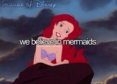 """Because of Disney, we believe in mermaids. (""""The Little Mermaid"""")"""