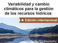 Variabilidad y cambio climáticos para la gestión de los recursos hídricos, edición internacional