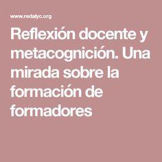 Reflexión docente y metacognición. Una mirada sobre la formación de formadores