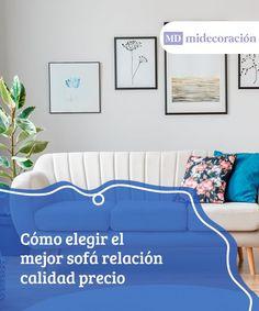 Cómo elegir el mejor sofá relación calidad precio.  El sofá es uno de los lugares de la casa en la que más tiempo pasamos. Es por ello que debemos escoger bien a la hora de comprar uno.  #elegir #relación #calidad #precio #tiempo