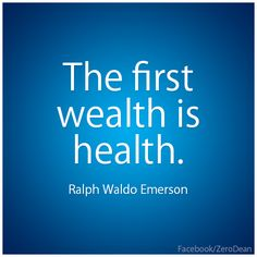 """""""The first wealth is health."""" – Ralph Waldo Emerson-  why is it that RWE's quotes are so perfect for how you are feeling at the moment?"""