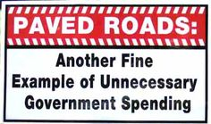 Paved Roads: Another fine example of unnecessary government spending. (bumper sticker)