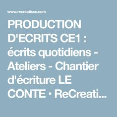 PRODUCTION D'ECRITS CE1 : écrits quotidiens - Ateliers - Chantier d'écriture LE CONTE • ReCreatisse