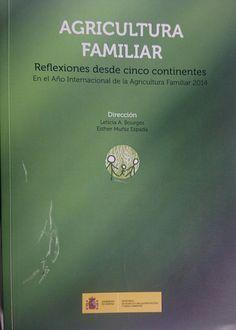 Agricultura familiar : reflexiones desde cinco continentes : en el Año Internacional de la Agricultura Familiar, 2014 / dirección, Leticia A. Bourges, Esther Muñiz Espada. - 2014