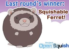 Last round's Open Squish winner was...Macy H.'s Ferret! Woo! Check out its upcoming prototype progress on its in-process page! #squishable #plush #contest #winner