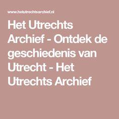 Het Utrechts Archief - Ontdek de geschiedenis van Utrecht - Het Utrechts Archief