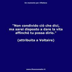 """""""Non condivido ciò che dici, ma sarei disposto a dare la vita affinché tu possa dirlo."""" (Attribuita a Voltaire) . #counselor #riflettere #crescitapersonale #counseling #migliorarsi #ilmegliodite #credercisempre #credenzelimitanti"""