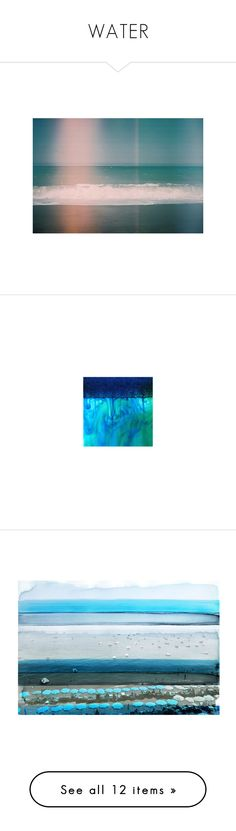 """""""WATER"""" by sensitiveheart ❤ liked on Polyvore featuring backgrounds, fade, tubes, water, pictures, photos, blue, scenery, art and ocean"""