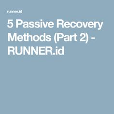 5 Passive Recovery Methods (Part 2) - RUNNER.id