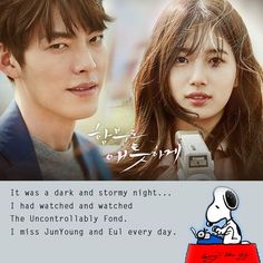 . It was a dark and stormy night... I had watched and watched  The Uncontrollably Fond. I miss JunYoung and Eul every day. post ©owner #함틋 #함부로애틋하게 #다시보기 #UncontrollablyFond #UF #任意依戀 #むやみに切なく #ilove #imiss #kimwoobin #suzy #uncontrollably #fond #ihope #true #pure #love #best #kdrama #bestcouple #quote #snoopy