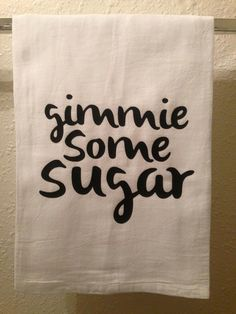 Kitchen Towel - Gimme Some Sugar - Funny Home decor - Humorous Gift - Kitchen Sayings - Flower Sack Dish Towel