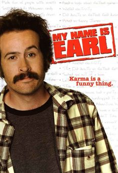 Lol! My Name Is Earl.