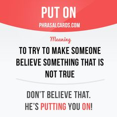 """""""Put on"""" means """"to try to make someone believe something that is not true"""". Example: Don't believe that. He's putting you on! #phrasalverb #phrasalverbs #phrasal #verb #verbs #phrase #phrases #expression #expressions #english #englishlanguage #learnenglish #studyenglish #language #vocabulary #dictionary #grammar #efl #esl #tesl #tefl #toefl #ielts #toeic #englishlearning"""
