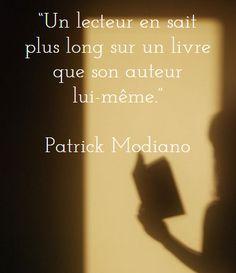 """""""Un lecteur en sait plus long sur un livre que son auteur lui-même."""" Patrick Modiano"""