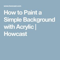 How to Paint a Simple Background with Acrylic   Howcast