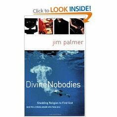 Divine Nobodies: Shedding Religion to Find God (and the unlikely people who help you): Jim Palmer: 9780849913983: Books - Amazon.ca