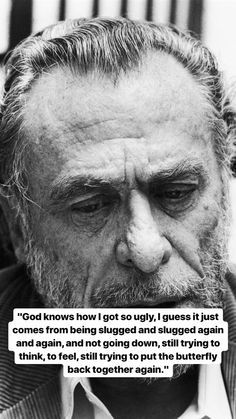 Bukowski Quotes Love, Charles Bukowski Quotes, Henry Charles Bukowski, Deep Quotes That Make You Think, Poetry Quotes, Quotes Quotes, Faith Quotes, Life Quotes, Grieving Quotes